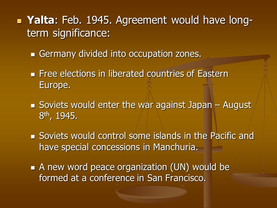 Yalta: Feb. 1945. Agreement would have long- term significance: Yalta: Feb. 1945. Agreement would have long- term significance: Germany divided into o