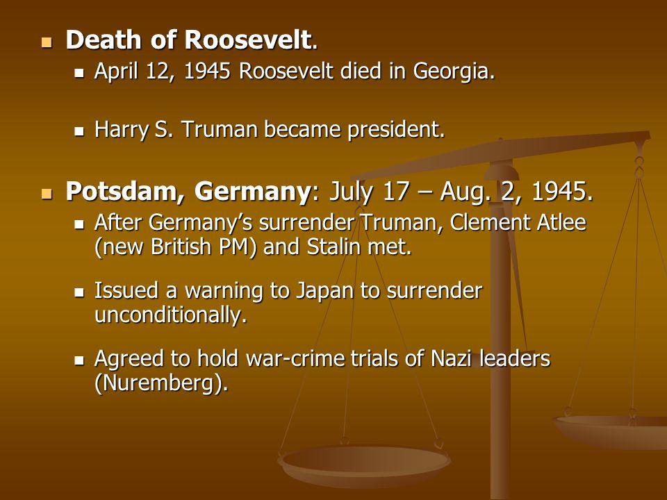Death of Roosevelt. Death of Roosevelt. April 12, 1945 Roosevelt died in Georgia. April 12, 1945 Roosevelt died in Georgia. Harry S. Truman became pre