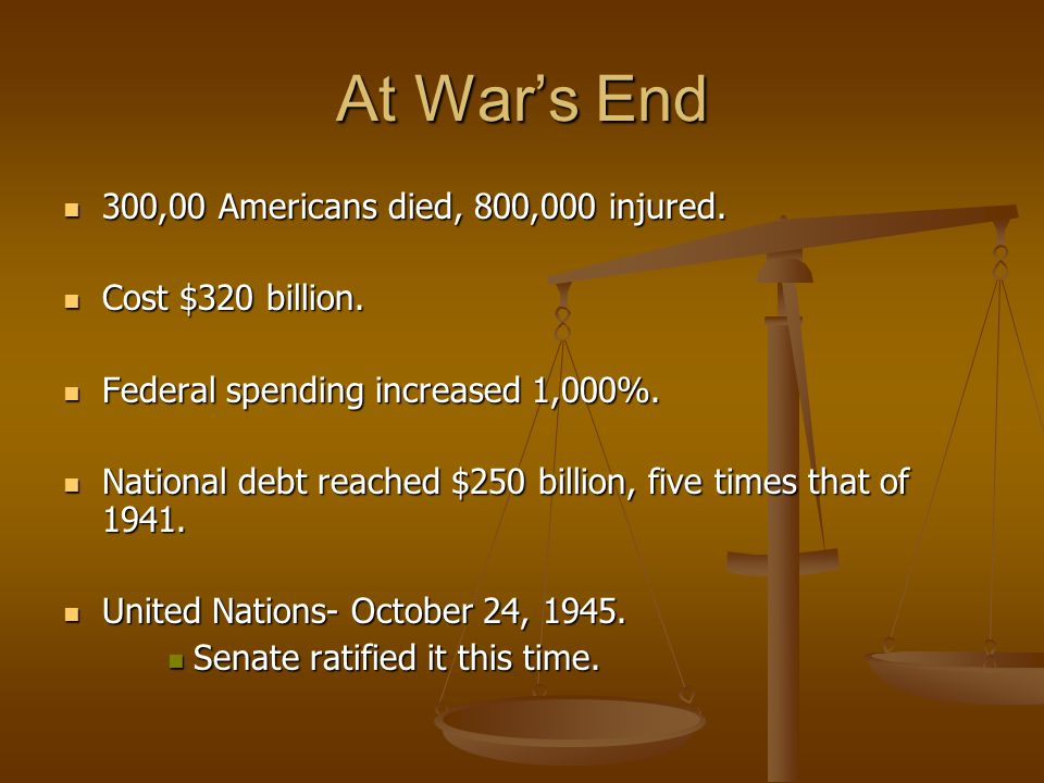 At War's End 300,00 Americans died, 800,000 injured. 300,00 Americans died, 800,000 injured. Cost $320 billion. Cost $320 billion. Federal spending in
