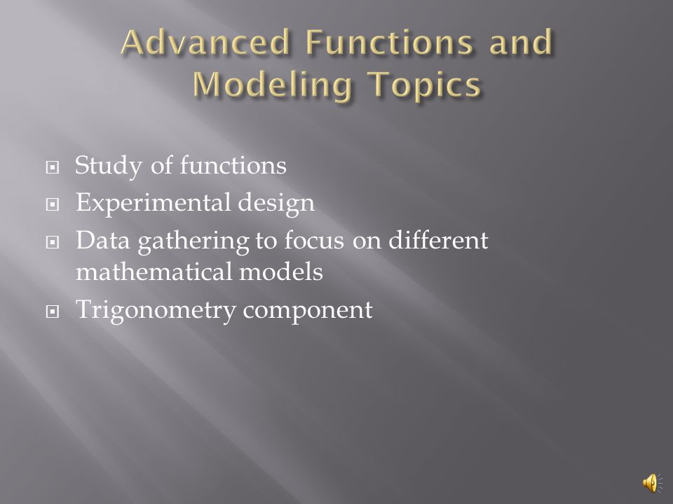  Study of functions  Experimental design  Data gathering to focus on different mathematical models  Trigonometry component