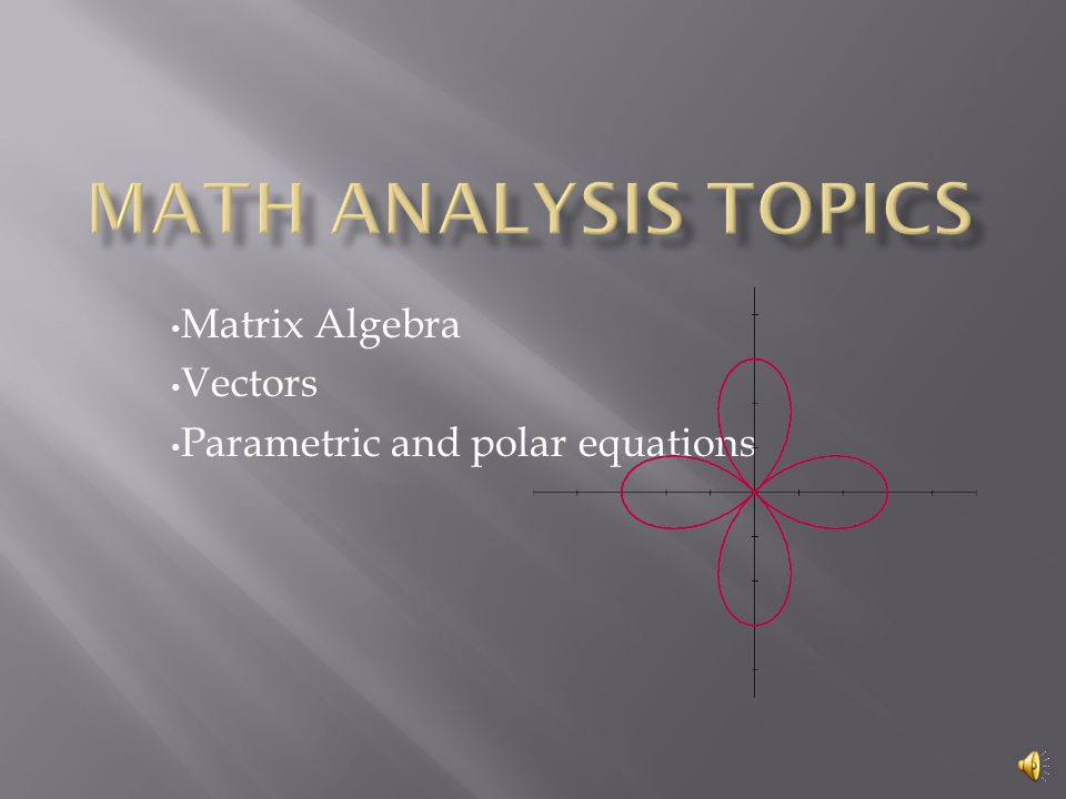 Matrix Algebra Vectors Parametric and polar equations