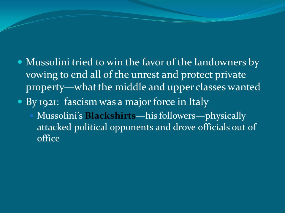 Mussolini tried to win the favor of the landowners by vowing to end all of the unrest and protect private property—what the middle and upper classes w