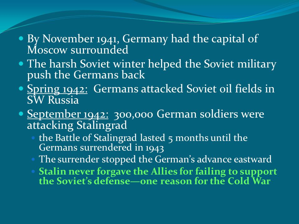 By November 1941, Germany had the capital of Moscow surrounded The harsh Soviet winter helped the Soviet military push the Germans back Spring 1942: G