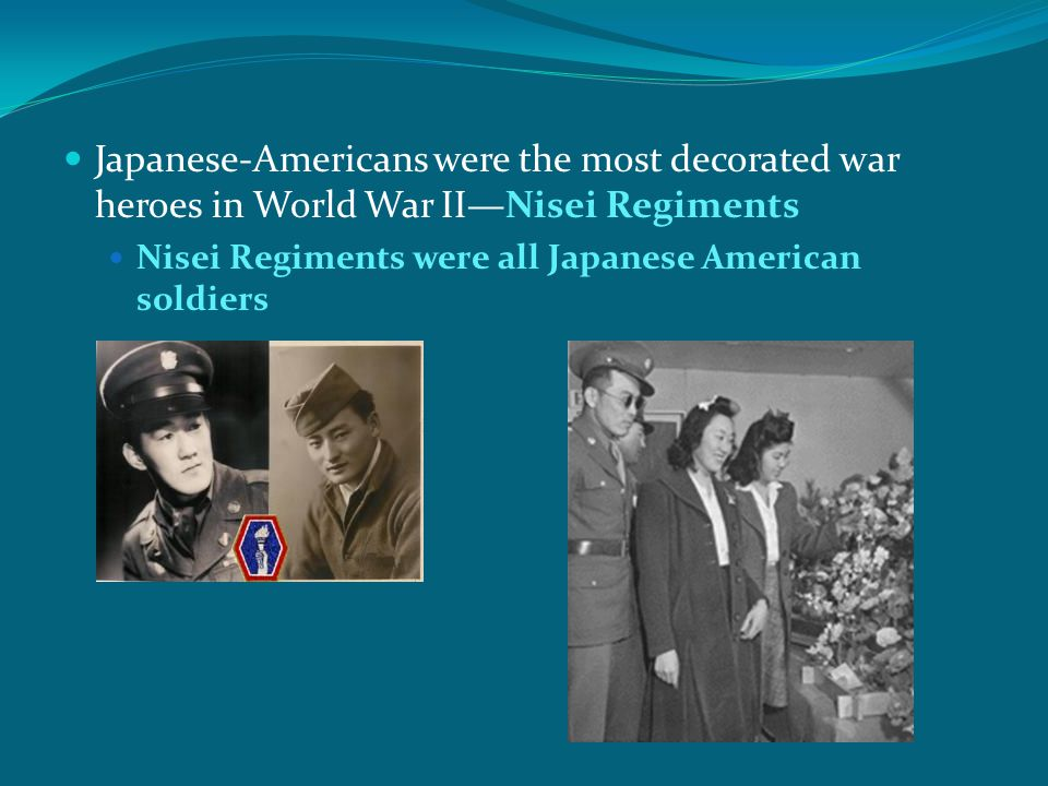 Japanese-Americans were the most decorated war heroes in World War II—Nisei Regiments Nisei Regiments were all Japanese American soldiers