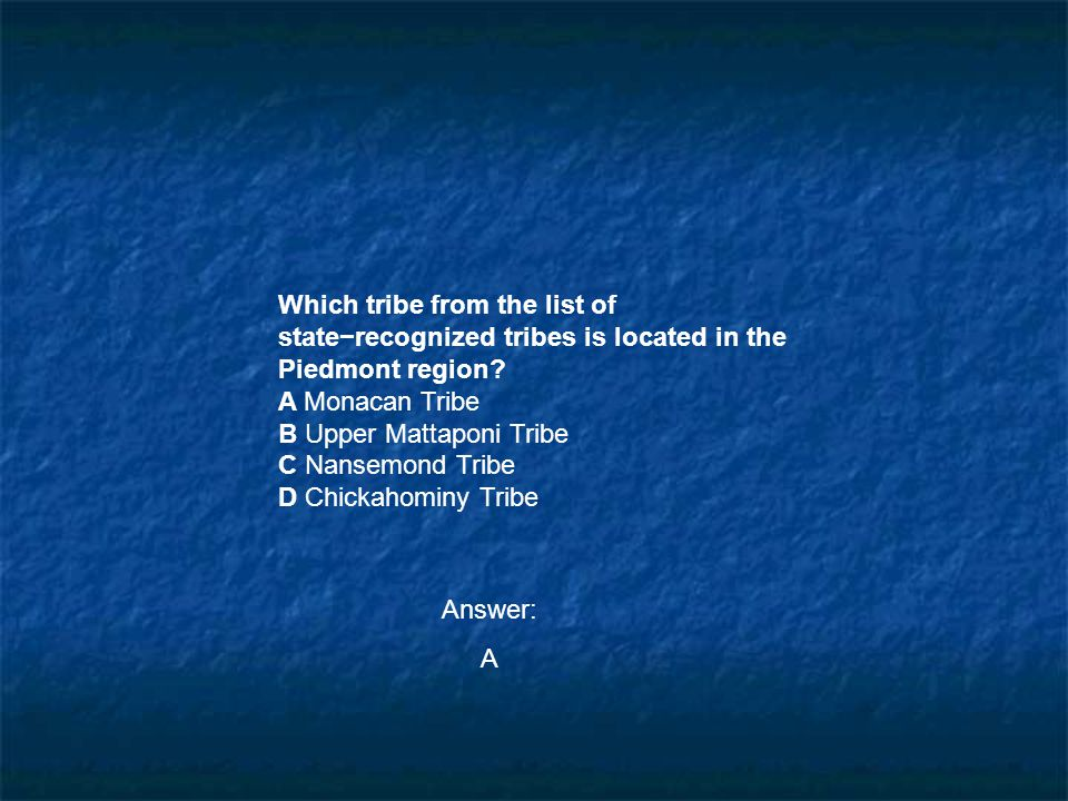 Which tribe from the list of state−recognized tribes is located in the Piedmont region? A Monacan Tribe B Upper Mattaponi Tribe C Nansemond Tribe D Ch