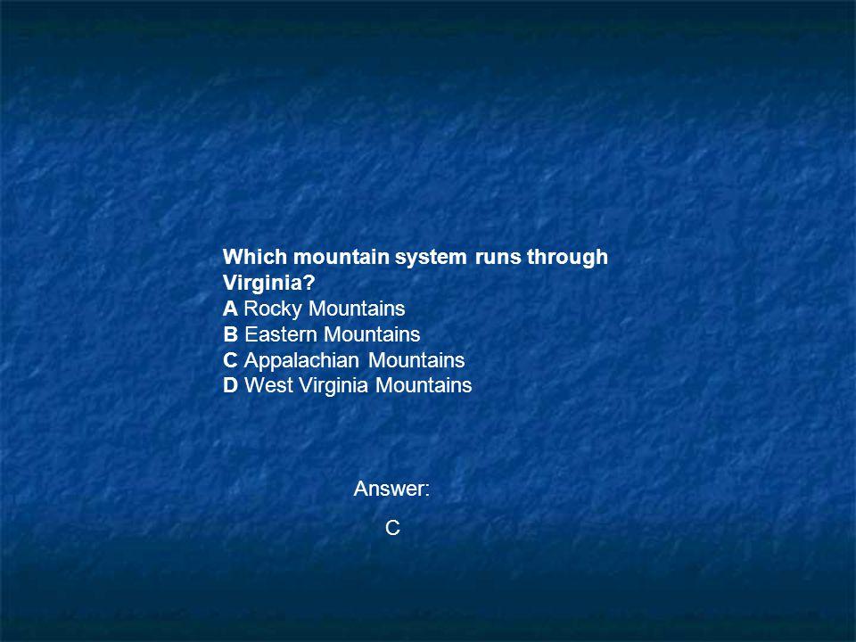 Which mountain system runs through Virginia? A Rocky Mountains B Eastern Mountains C Appalachian Mountains D West Virginia Mountains Answer: C