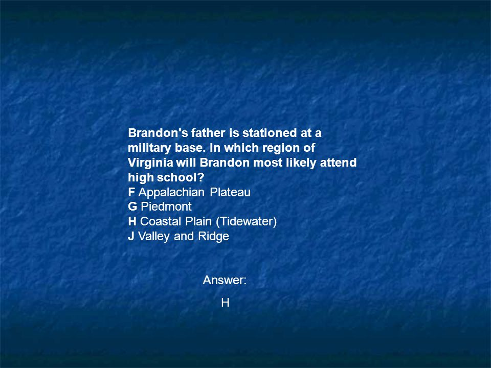 Brandon's father is stationed at a military base. In which region of Virginia will Brandon most likely attend high school? F Appalachian Plateau G Pie