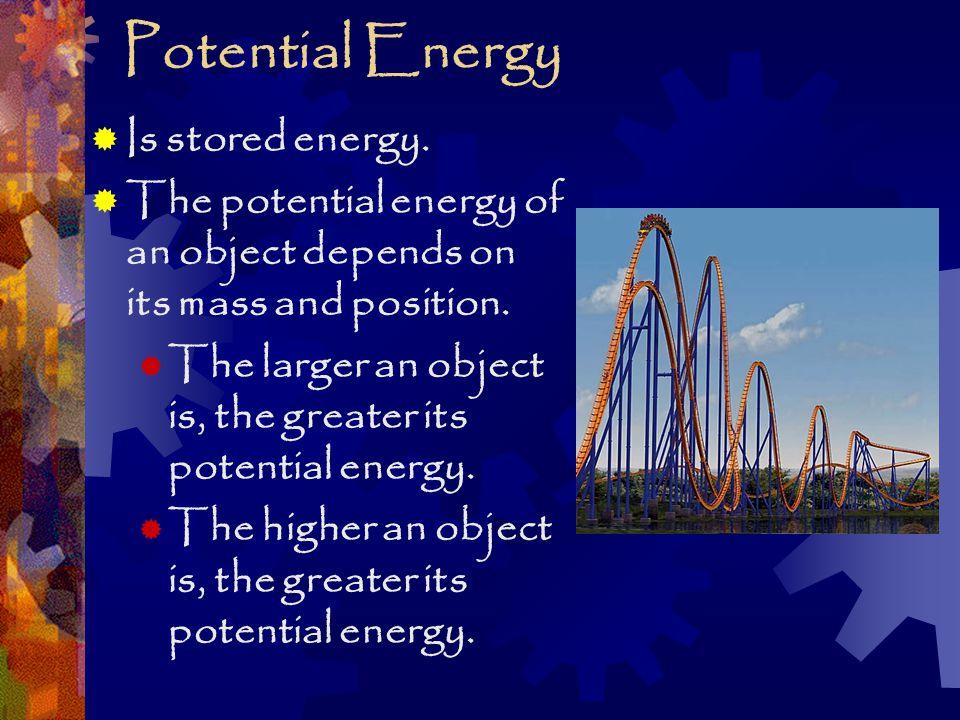 Kinetic Energy  Is energy in motion.