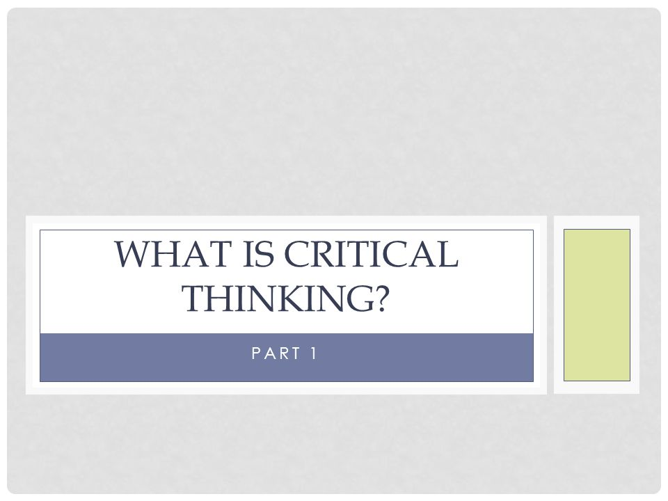 Critical thinking is having a lot of right answers in your head MISCONCEPTIONS ABOUT CRITICAL THINKING