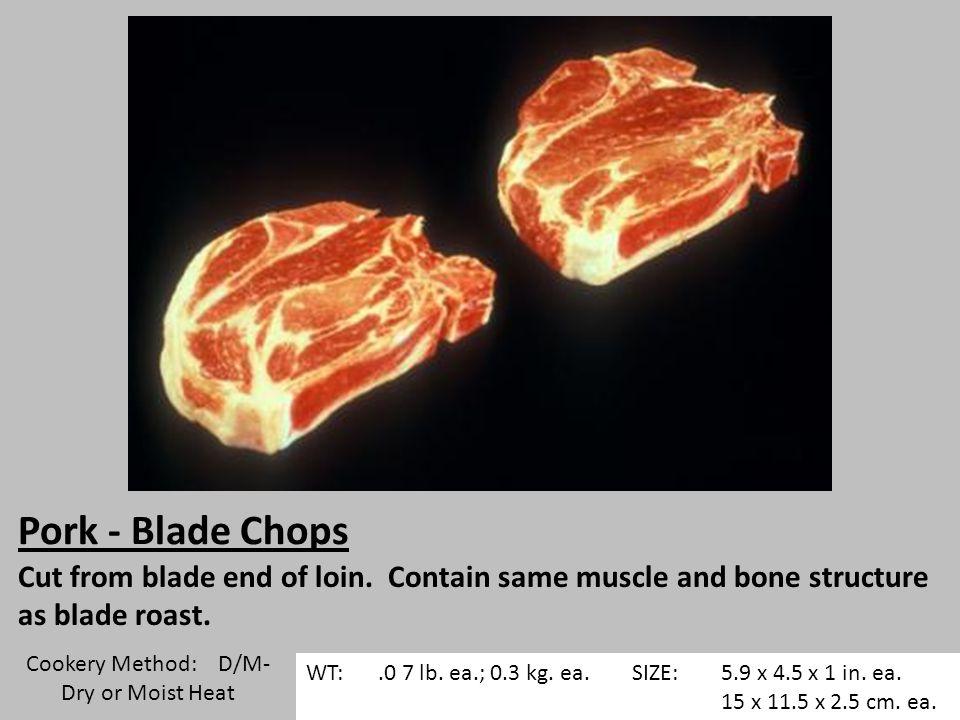 Pork - Blade Chops Cut from blade end of loin.