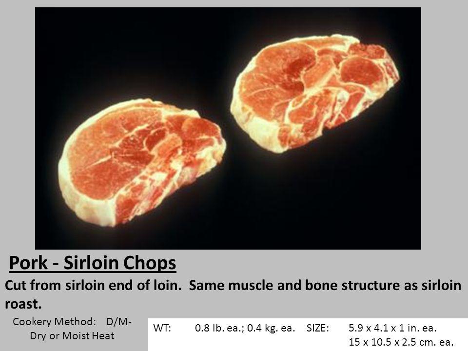 Pork - Sirloin Chops Cut from sirloin end of loin.