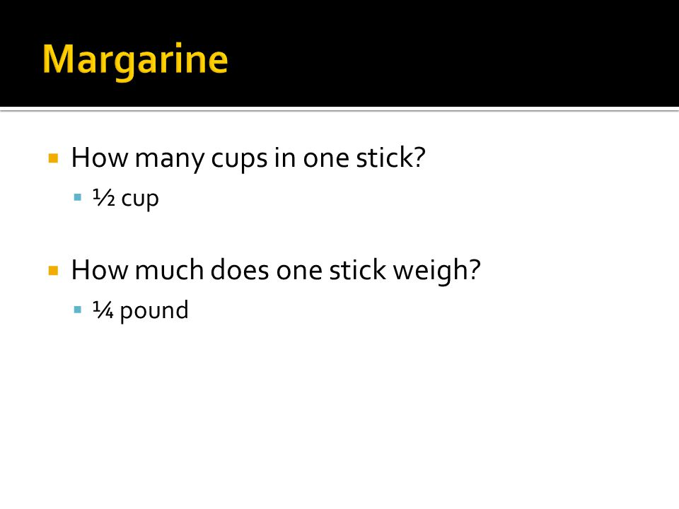  How many cups in one stick  ½ cup  How much does one stick weigh  ¼ pound