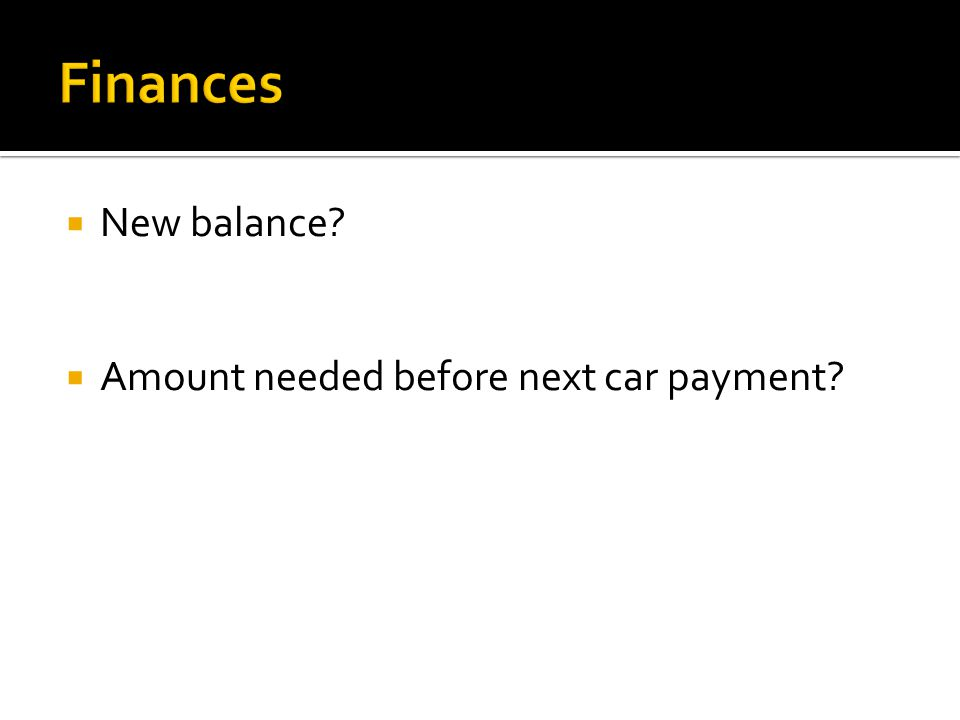 New balance  Amount needed before next car payment