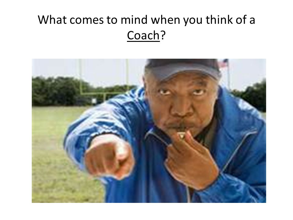 What comes to mind when you think of a Coach?