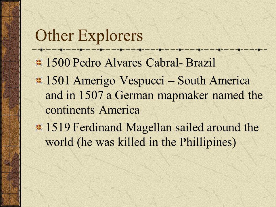 Other Explorers 1500 Pedro Alvares Cabral- Brazil 1501 Amerigo Vespucci – South America and in 1507 a German mapmaker named the continents America 151
