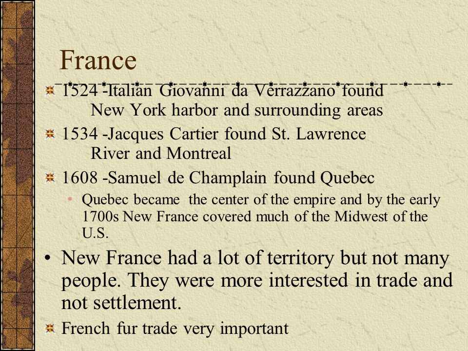 France 1524 -Italian Giovanni da Verrazzano found New York harbor and surrounding areas 1534 -Jacques Cartier found St.