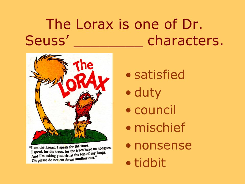 The Lorax is one of Dr. Seuss' ________ characters. satisfied duty council mischief nonsense tidbit