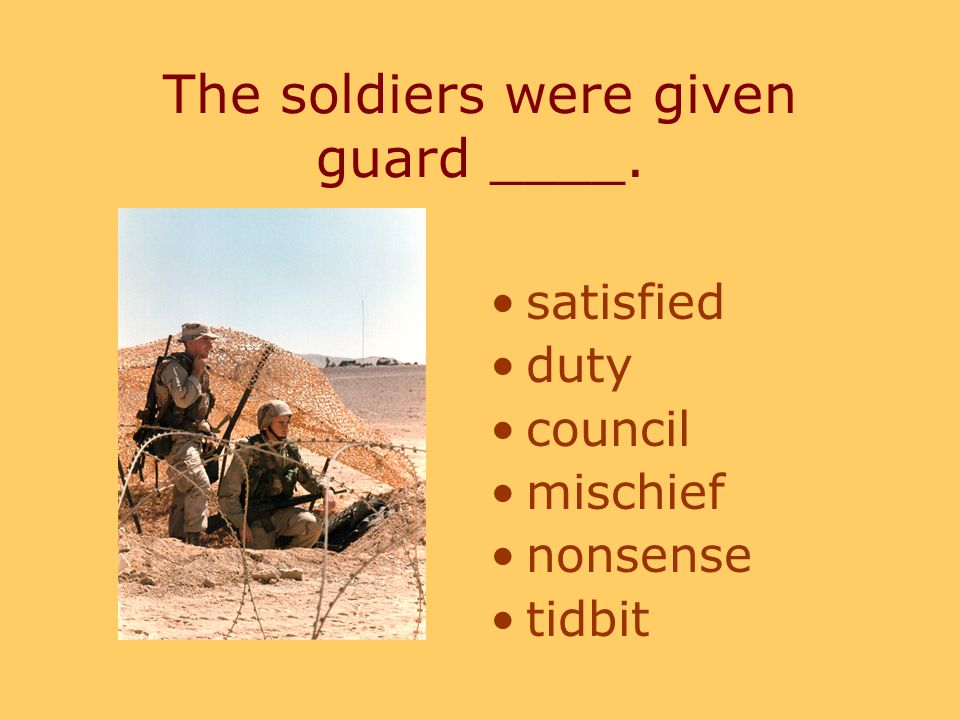 The soldiers were given guard ____. satisfied duty council mischief nonsense tidbit