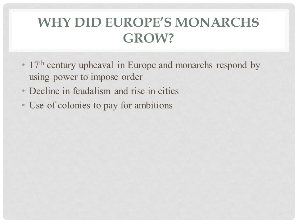 WHY DID EUROPE'S MONARCHS GROW.