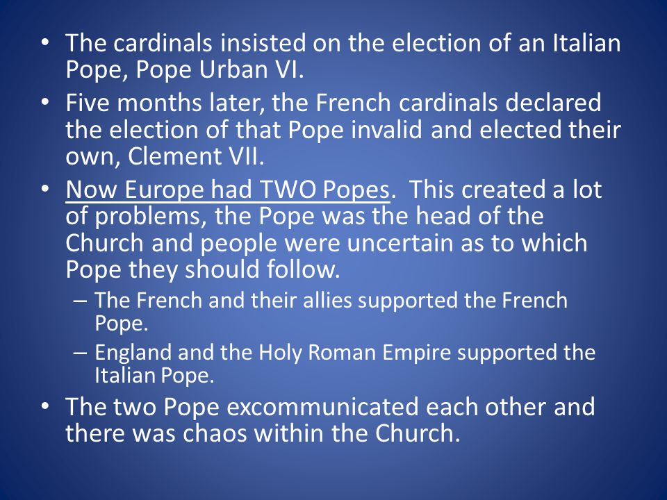 The cardinals insisted on the election of an Italian Pope, Pope Urban VI. Five months later, the French cardinals declared the election of that Pope i
