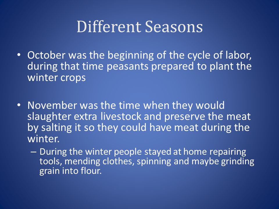 Different Seasons October was the beginning of the cycle of labor, during that time peasants prepared to plant the winter crops November was the time