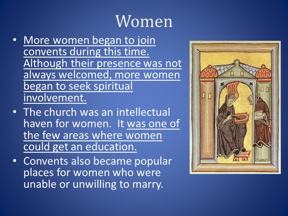 Women More women began to join convents during this time. Although their presence was not always welcomed, more women began to seek spiritual involvem
