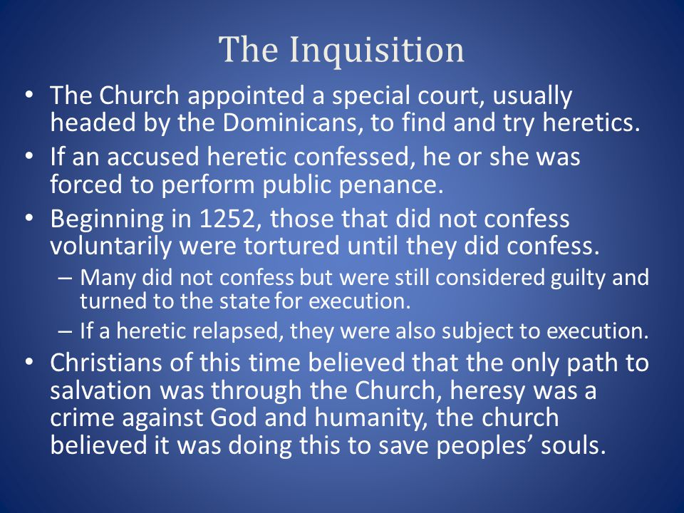 The Inquisition The Church appointed a special court, usually headed by the Dominicans, to find and try heretics. If an accused heretic confessed, he