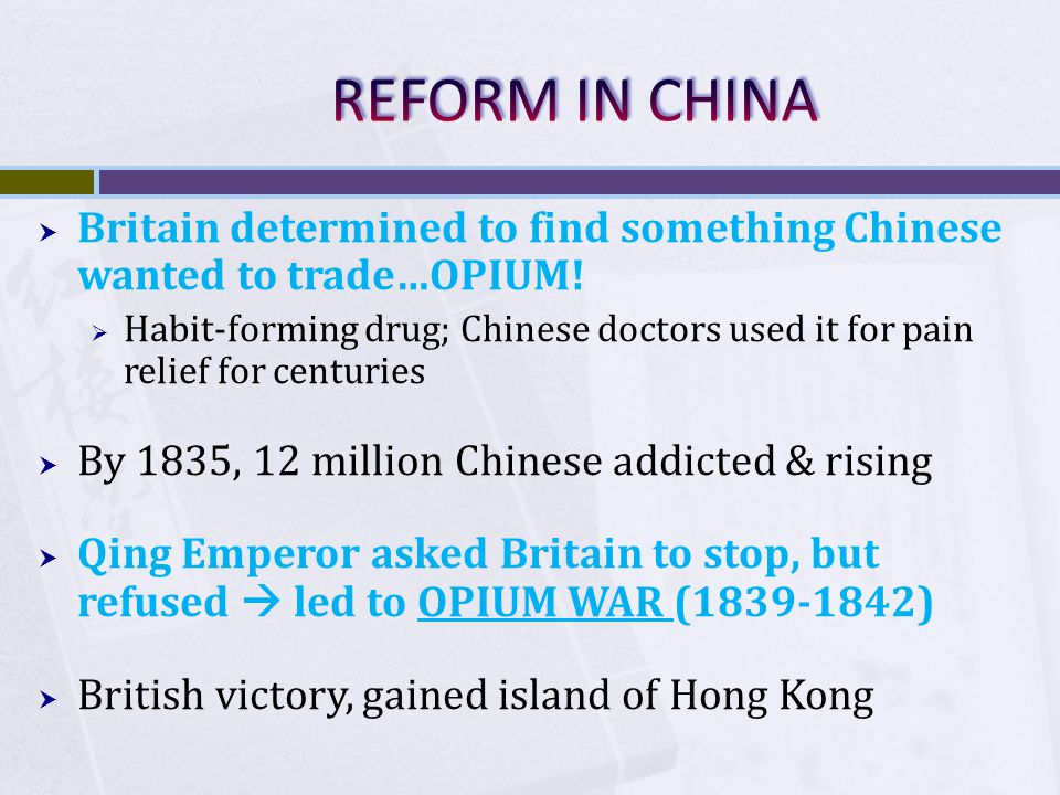  Britain determined to find something Chinese wanted to trade…OPIUM!  Habit-forming drug; Chinese doctors used it for pain relief for centuries  By