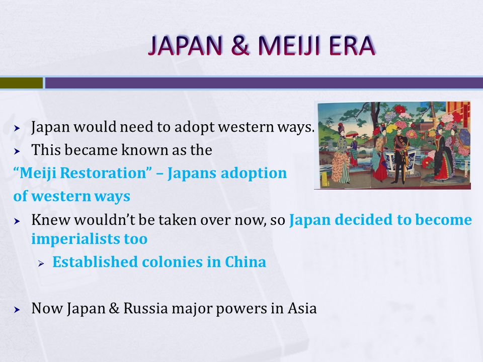 """ Japan would need to adopt western ways.  This became known as the """"Meiji Restoration"""" – Japans adoption of western ways  Knew wouldn't be taken ov"""
