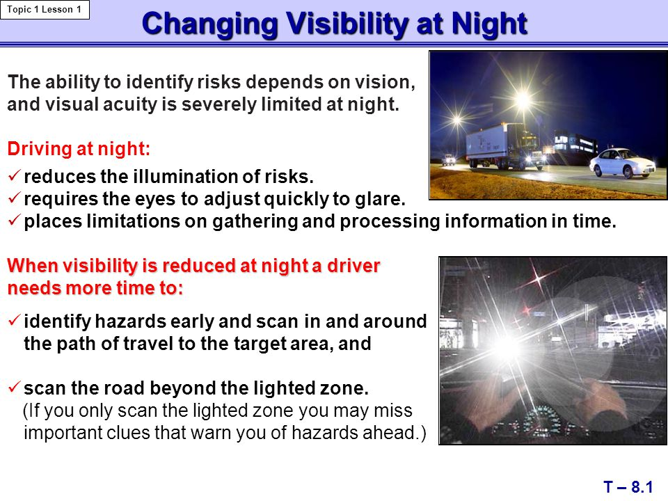Changing Visibility at Night T – 8.1 Topic 1 Lesson 1 reduces the illumination of risks.