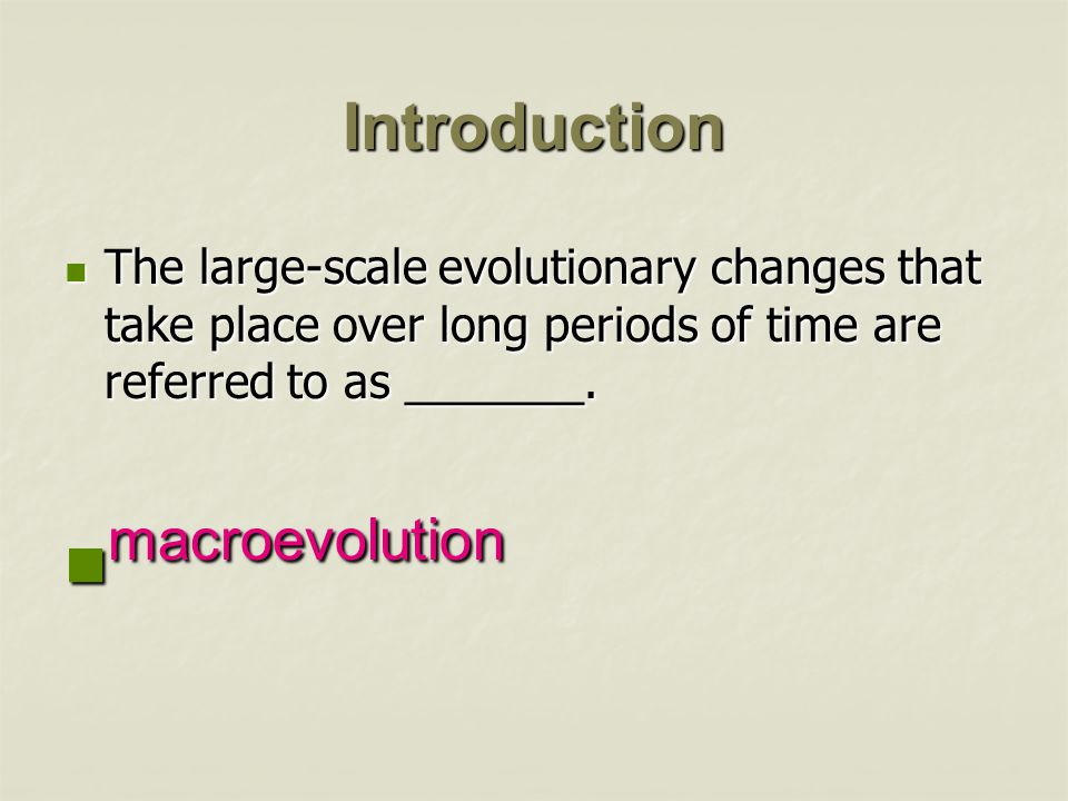 Introduction The large-scale evolutionary changes that take place over long periods of time are referred to as _______. The large-scale evolutionary c