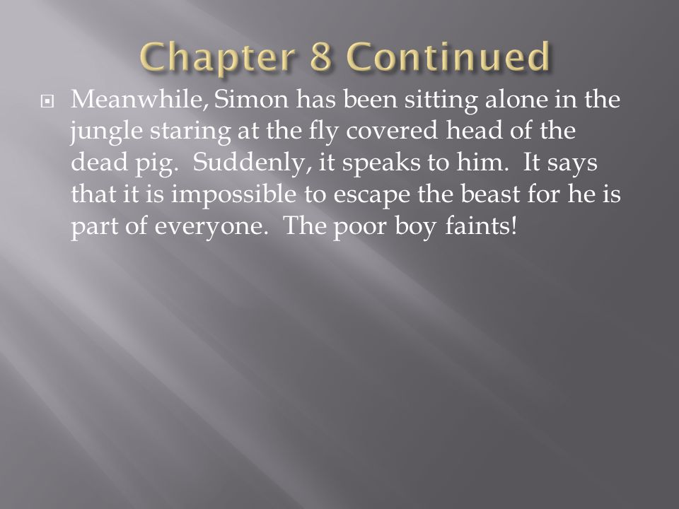  Meanwhile, Simon has been sitting alone in the jungle staring at the fly covered head of the dead pig.