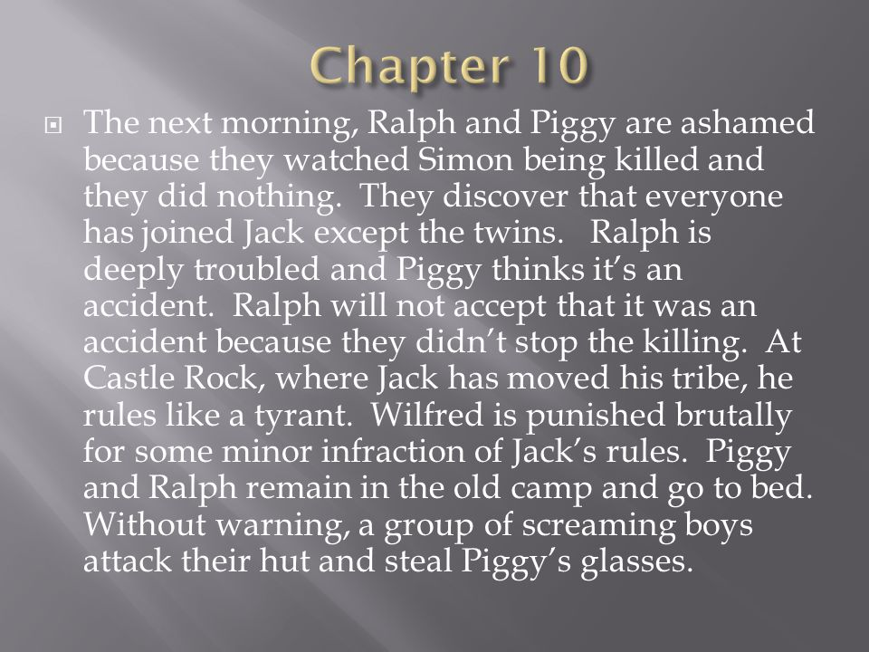  The next morning, Ralph and Piggy are ashamed because they watched Simon being killed and they did nothing.