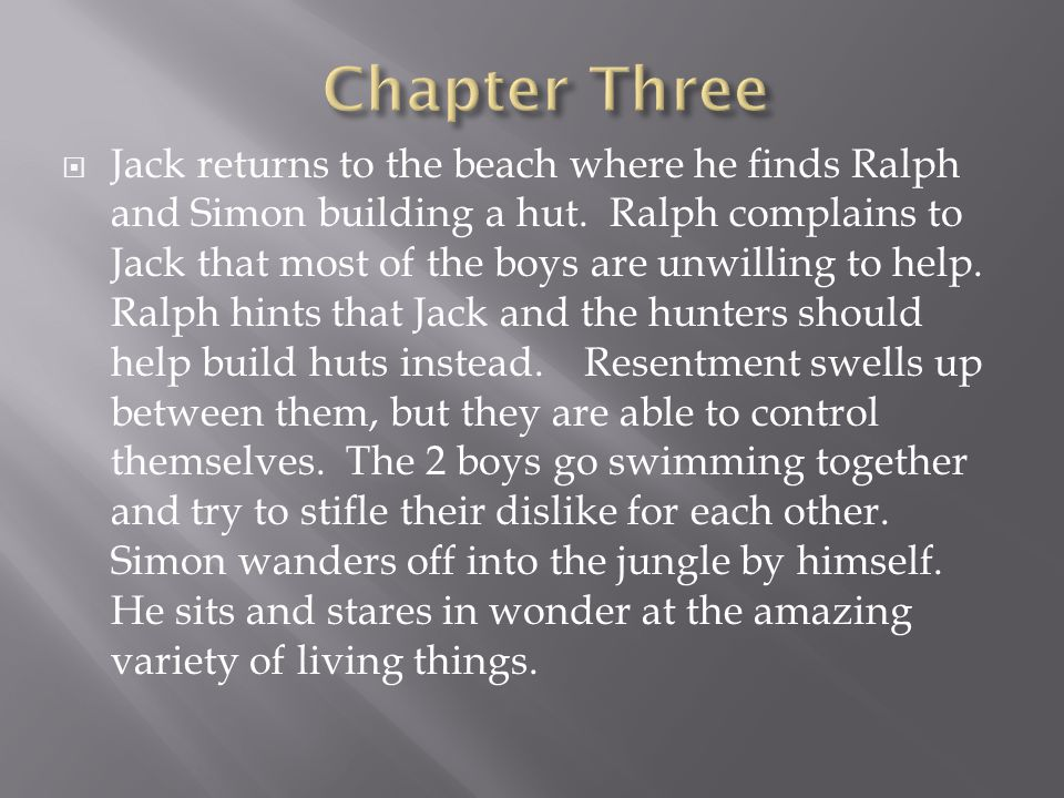  Jack returns to the beach where he finds Ralph and Simon building a hut.