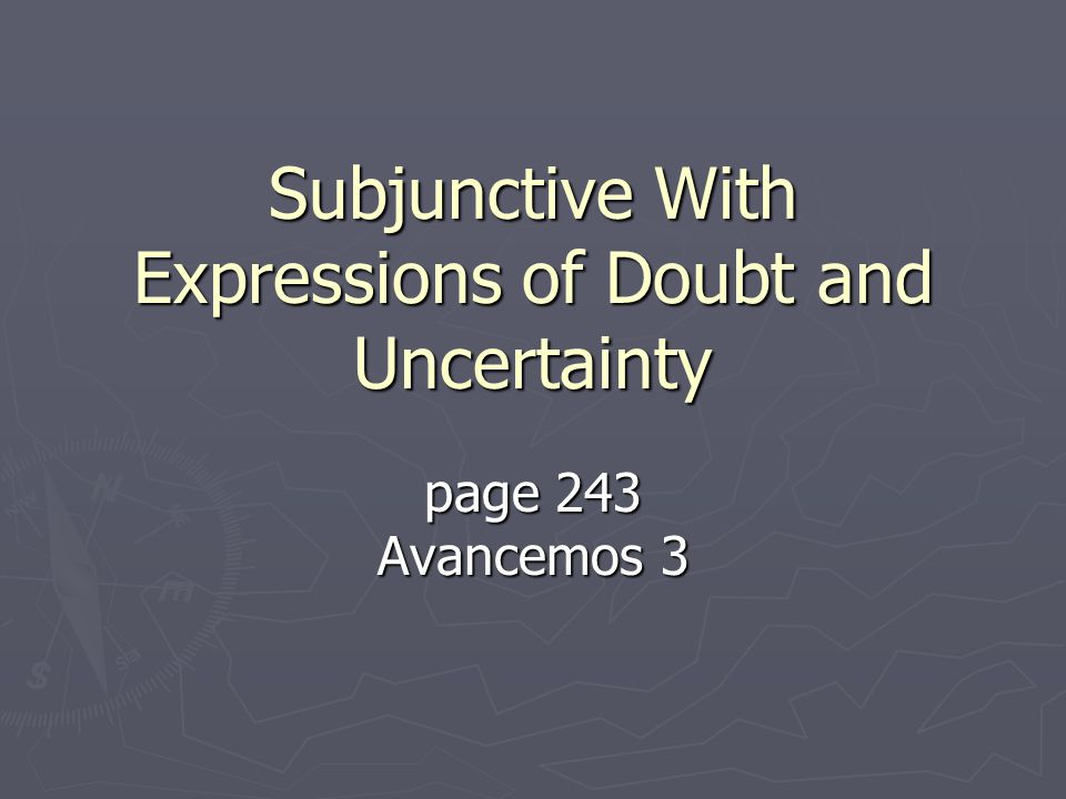 Subjunctive With Expressions of Doubt and Uncertainty page 243 Avancemos 3