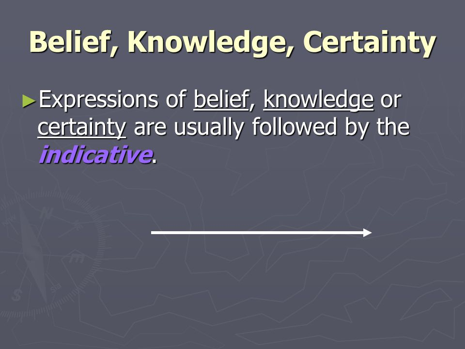 Belief, Knowledge, Certainty ► Expressions of belief, knowledge or certainty are usually followed by the indicative.
