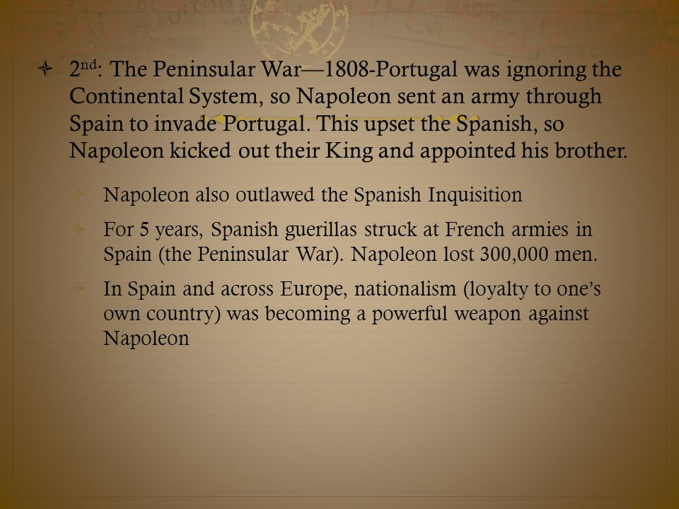  2 nd : The Peninsular War—1808-Portugal was ignoring the Continental System, so Napoleon sent an army through Spain to invade Portugal.