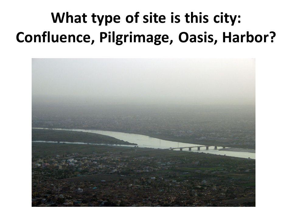 What type of site is this city: Confluence, Pilgrimage, Oasis, Harbor