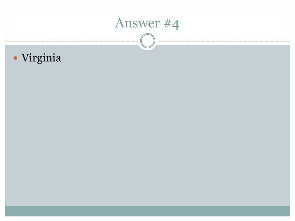Answer #4 Virginia