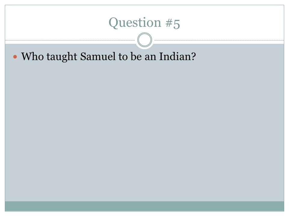 Question #5 Who taught Samuel to be an Indian