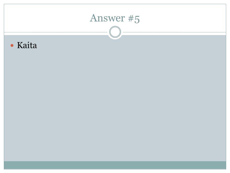 Answer #5 Kaita