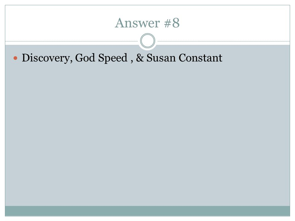 Answer #8 Discovery, God Speed, & Susan Constant