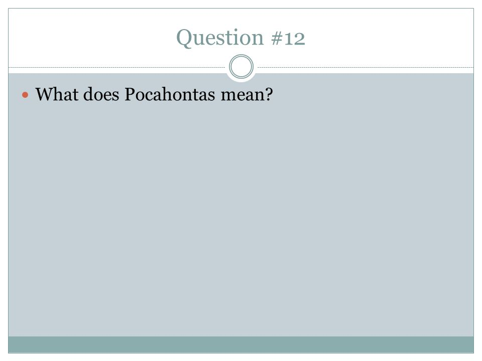 Question #12 What does Pocahontas mean