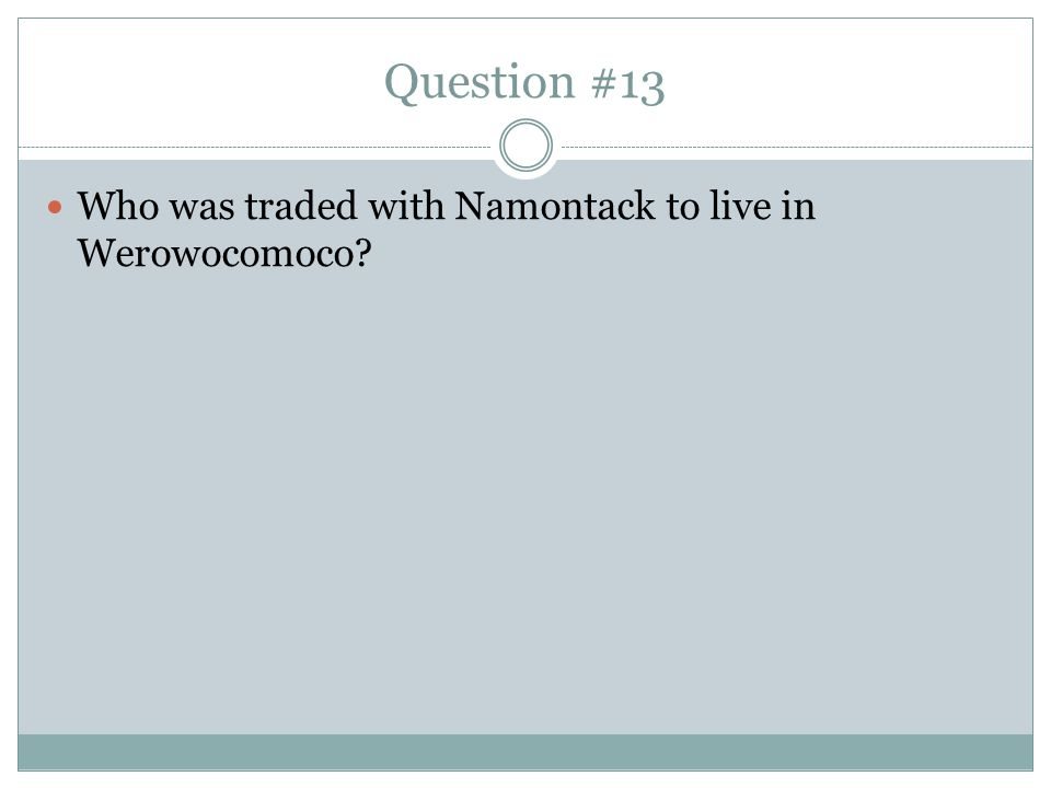 Question #13 Who was traded with Namontack to live in Werowocomoco