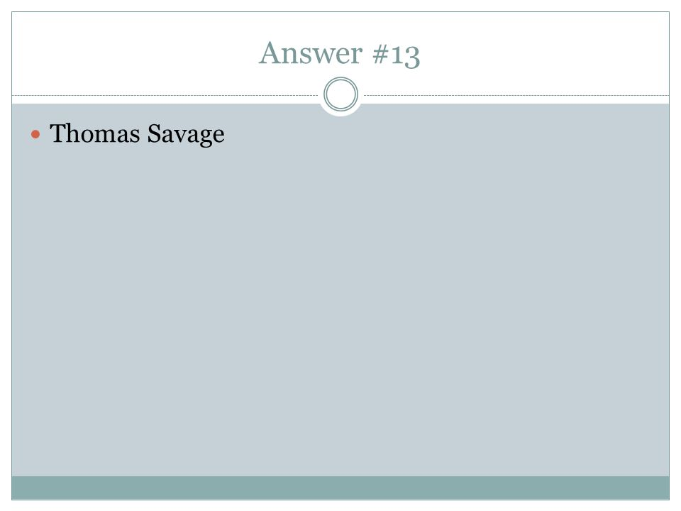 Answer #13 Thomas Savage