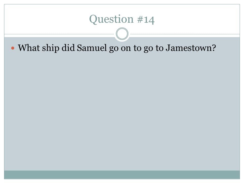 Question #14 What ship did Samuel go on to go to Jamestown