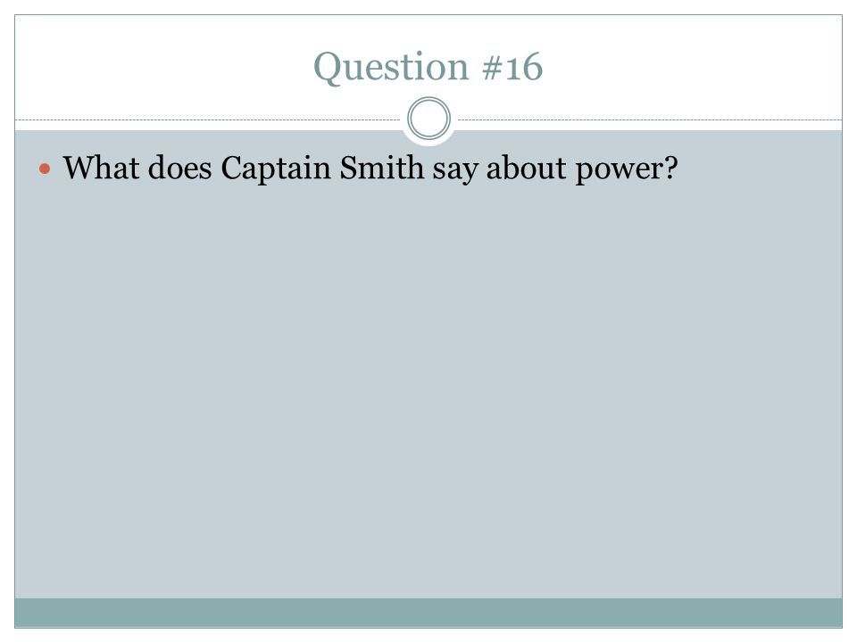 Question #16 What does Captain Smith say about power