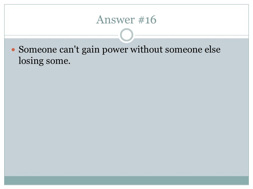 Answer #16 Someone can t gain power without someone else losing some.