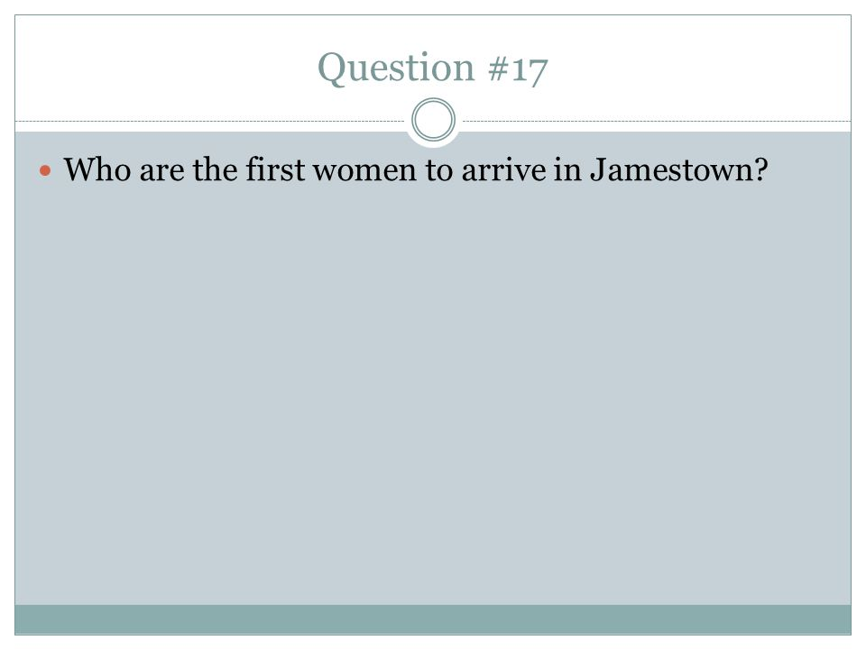 Question #17 Who are the first women to arrive in Jamestown