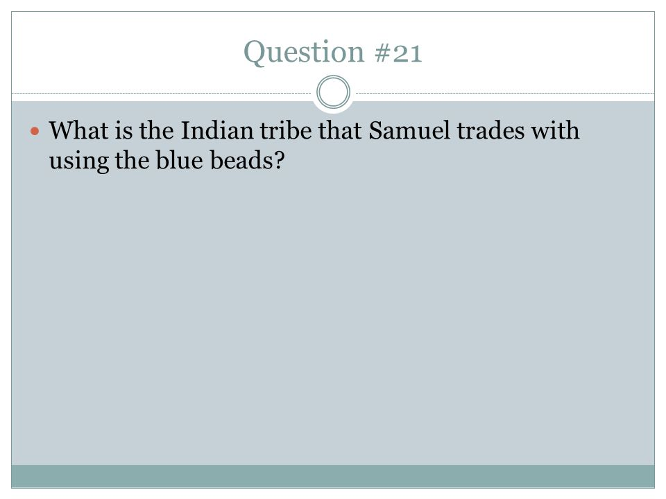 Question #21 What is the Indian tribe that Samuel trades with using the blue beads